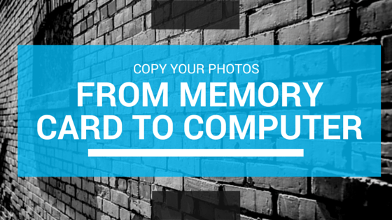 Successfully Copy Photos from Your Memory Card to your Computer