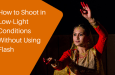 How to Shoot in Low-Light Conditions Without Using Flash