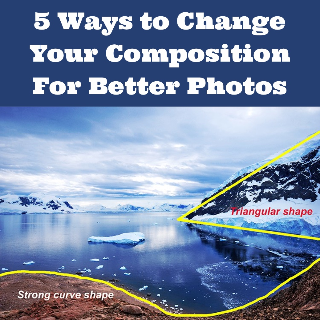 5 Ways to Change Your Composition For Better Photos