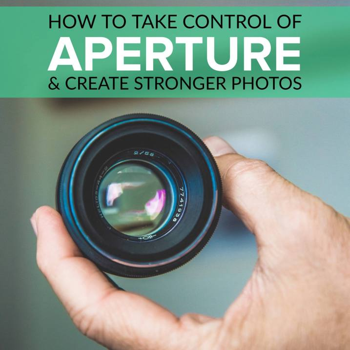 How to Take Control of Aperture and Create Stronger Photos