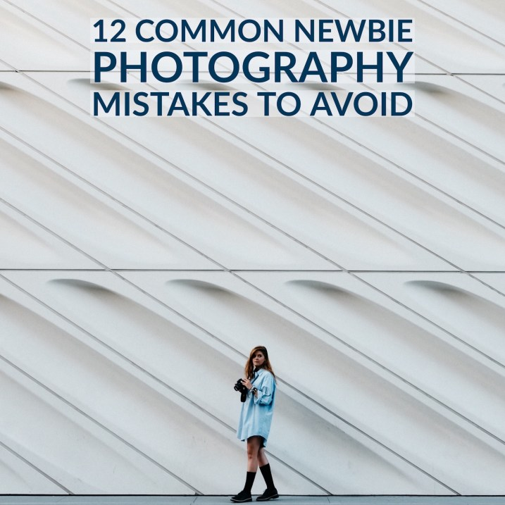 12 Common Newbie Photography Mistakes to Avoid