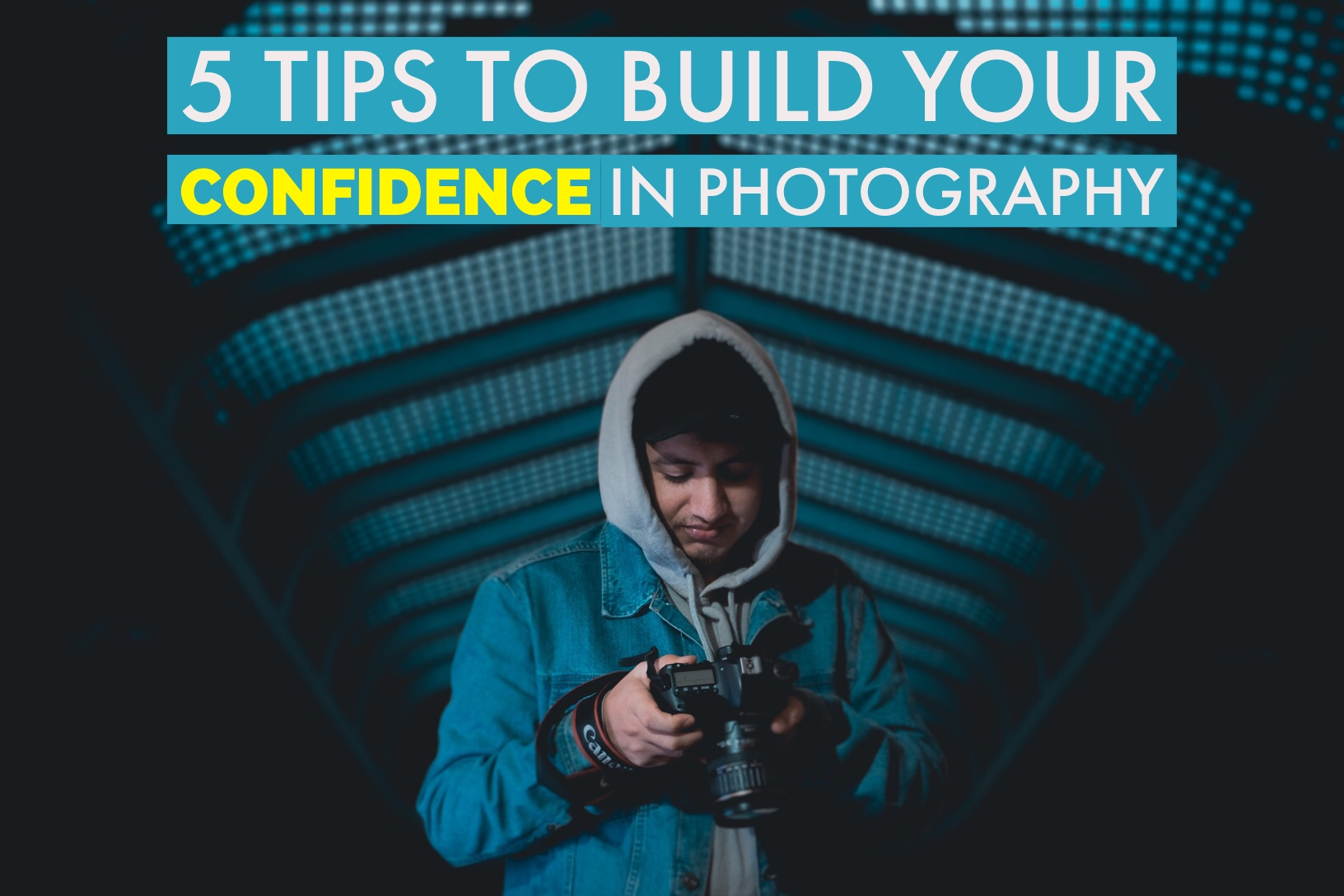 5 Tips to Help Build Your Confidence in Photography