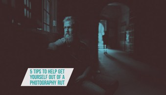 5 Tips to Help Get Yourself Out of a Photography Rut