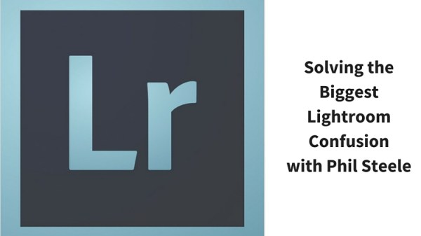 Solving the Biggest Newbie Confusions with Lightroom by Phil Steele