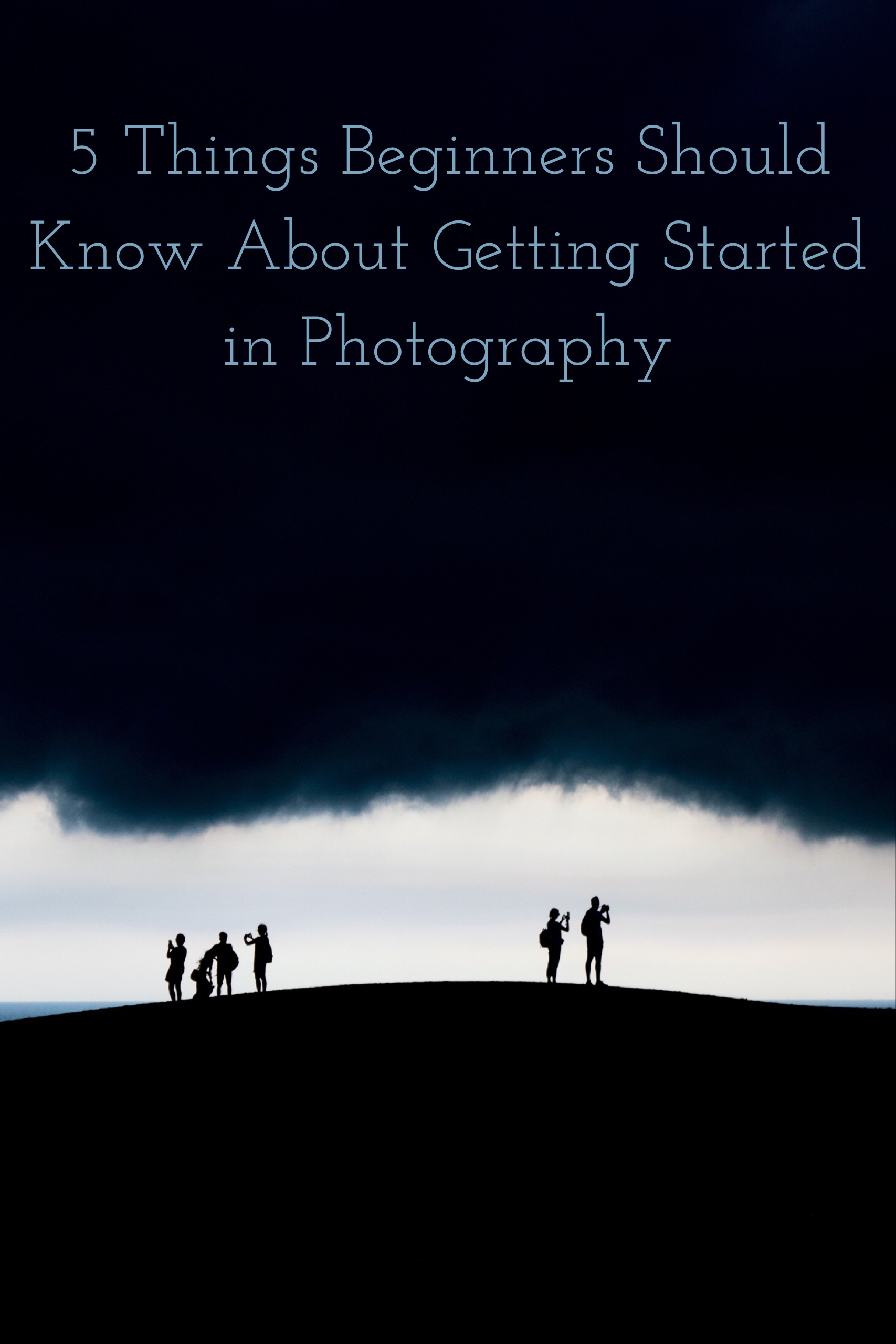 5 Things Newbies Should Know About Getting Started in Photography