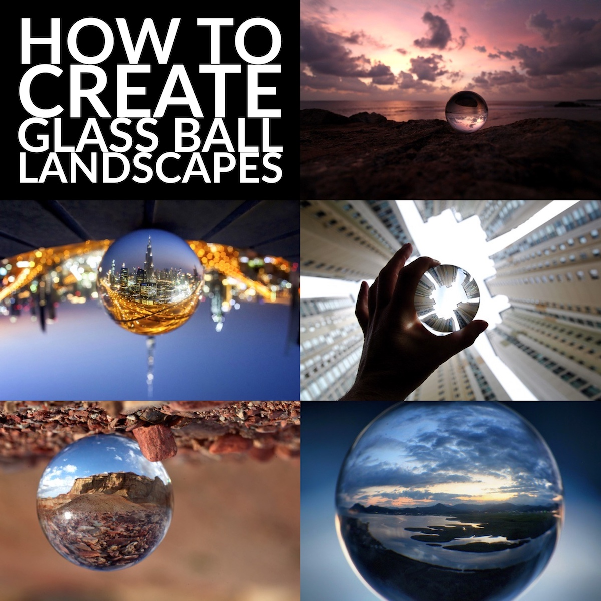 How to Create Glass Ball Landscapes - 6 Techniques