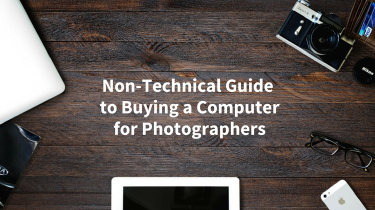 https://i1.wp.com/digital-photography-school.com/wp-content/uploads/2017/08/Non-Technical-Guide-to-Buying-a-Computer-for-Photographers.jpg?resize=750&ssl=1