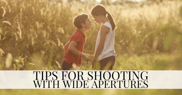 Benefits of Using a Large Aperture and Tips for Shooting Wide Open