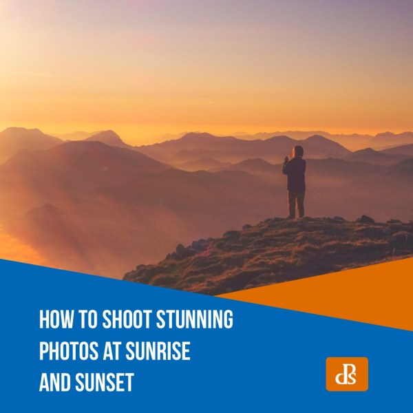How to Shoot Stunning Photos at Sunrise and Sunset
