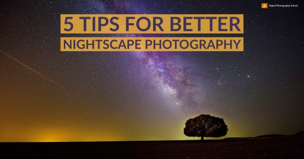 4 Tips for Better Nightscape Photography