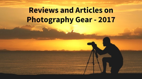 Reviews and Articles on Photography Gear – 2017