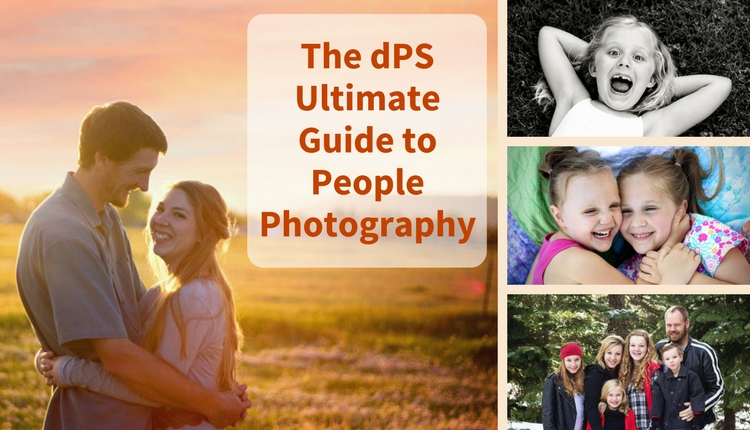 The dPS Ultimate Guide to Taking Portraits and Photographing People