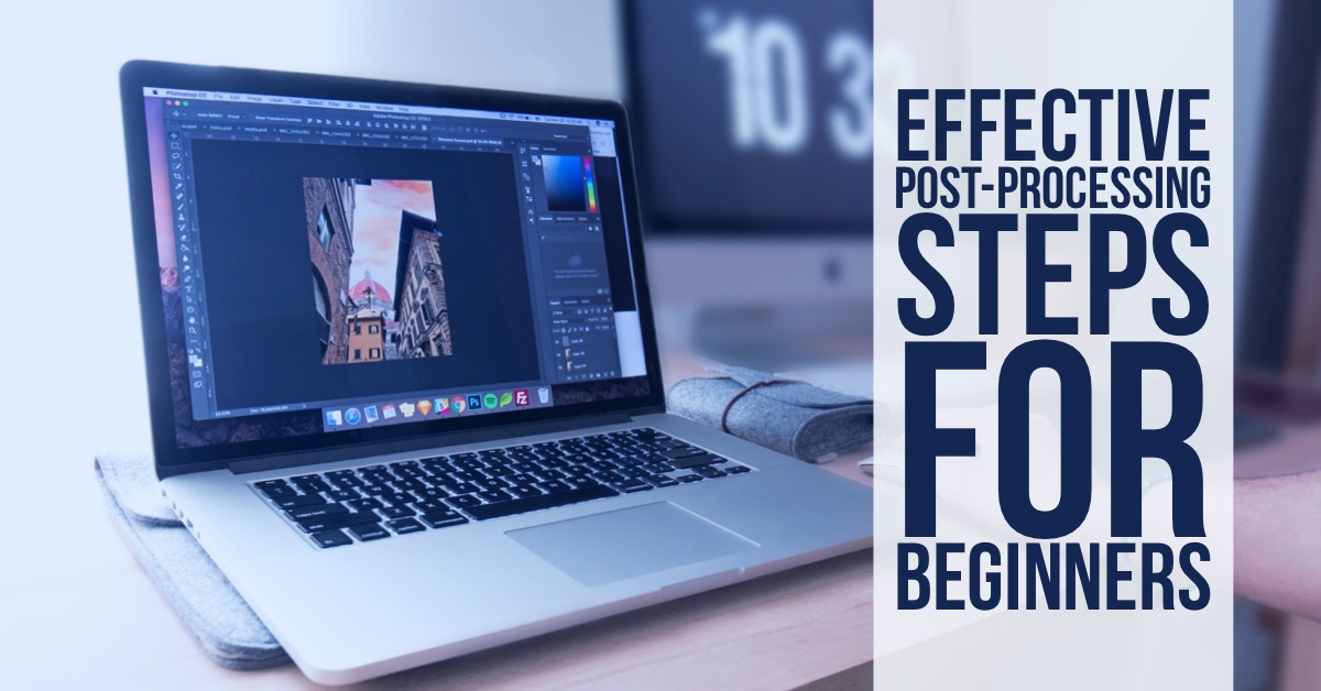 7 Effective Post-Processing Steps For Beginners
