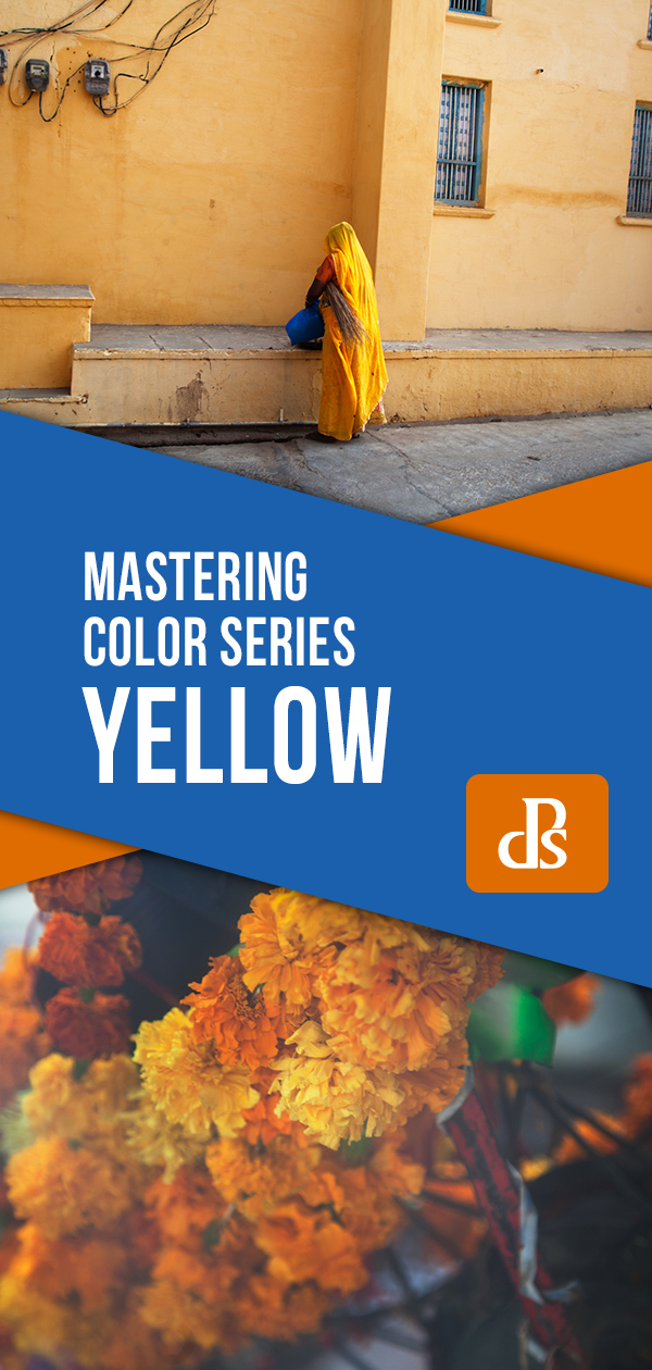 Mastering Color Series – The Psychology and Evolution of the Color YELLOW and its use in Photography