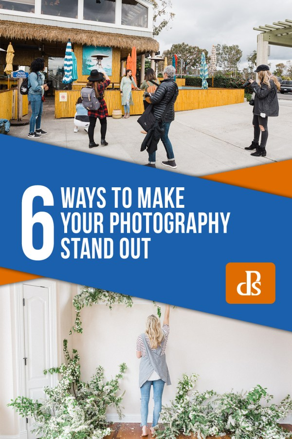 6 Ways to Make Your Photography Stand Out
