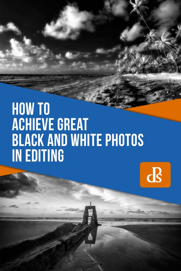 How to Achieve Great Black and White Photos in Editing