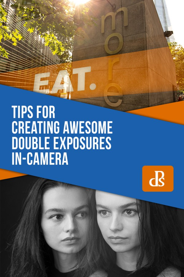 Tips for Creating Awesome Double Exposures In-Camera