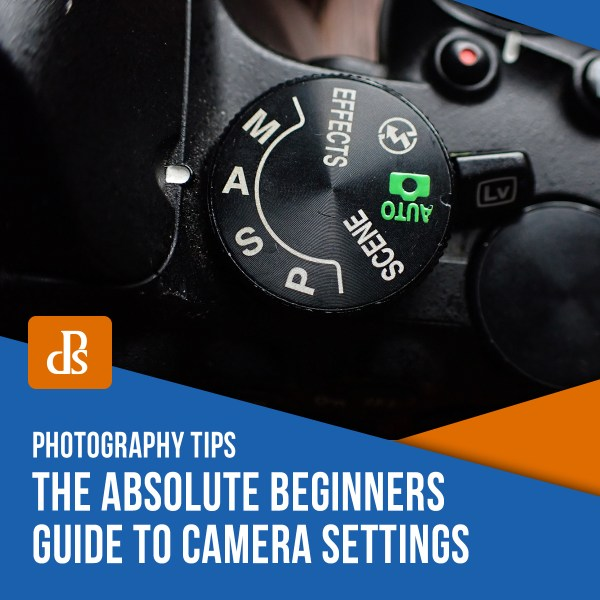 The Absolute Beginners Guide to Camera Settings