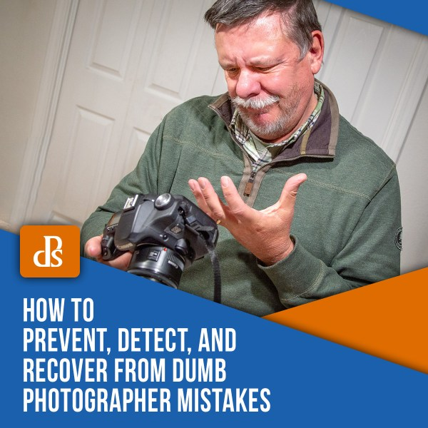 How to Prevent, Detect, and Recover from Dumb Photographer Mistakes