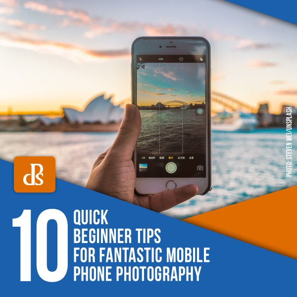 10 Quick Beginner Tips for Fantastic Mobile Phone Photography
