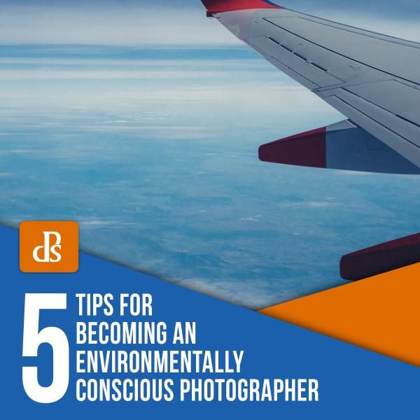 5 Tips for Becoming an Environmentally Conscious Photographer