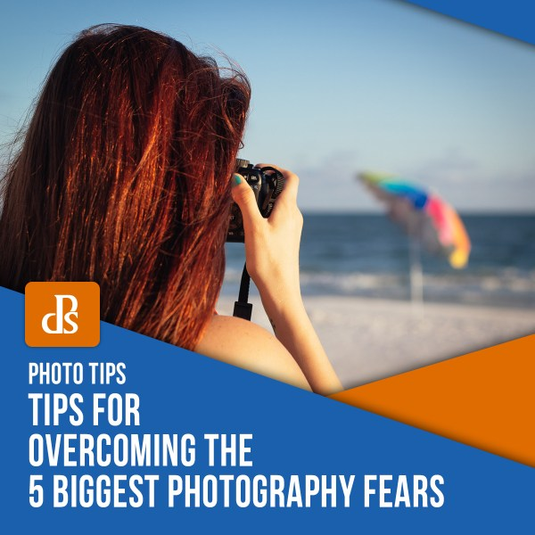 Tips for Overcoming the 5 Biggest Photography Fears