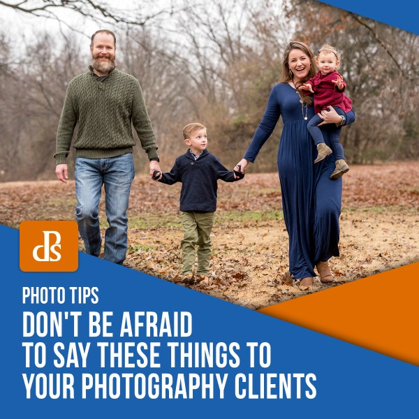 Don't Be Afraid to Say These Things to Your Photography Clients