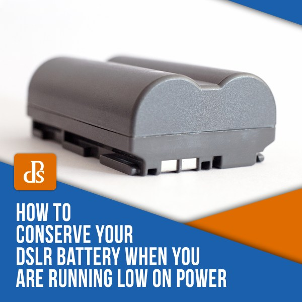 How to Conserve your DSLR Battery When You are Running Low on Power