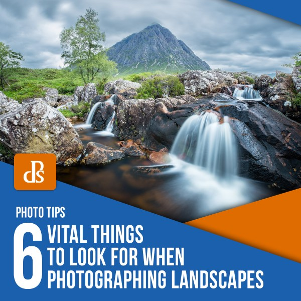 6 Vital Things to Look for When Photographing Landscapes