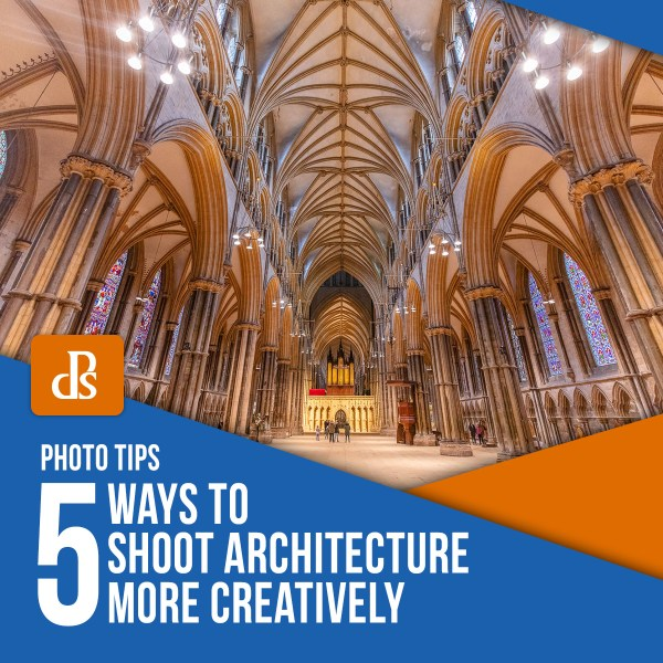 5 Ways to Shoot Architecture More Creatively