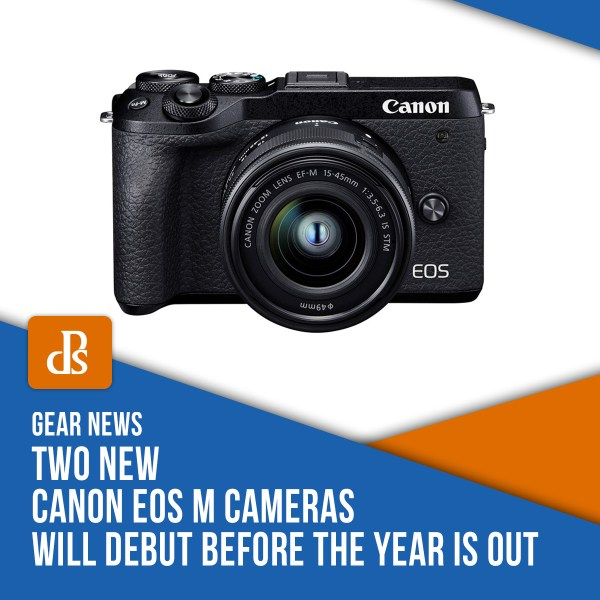 Two New Canon EOS M Cameras Will Debut Before the Year is Out