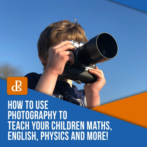 How to Use Photography to Teach Your Children Maths, English, Physics and More!