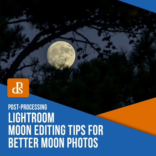 Lightroom Moon Editing Tips for Awesome Moon Photos