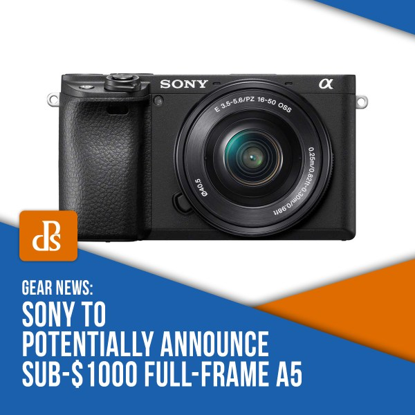 Sony to Potentially Announce Sub-$1000 Full-Frame A5