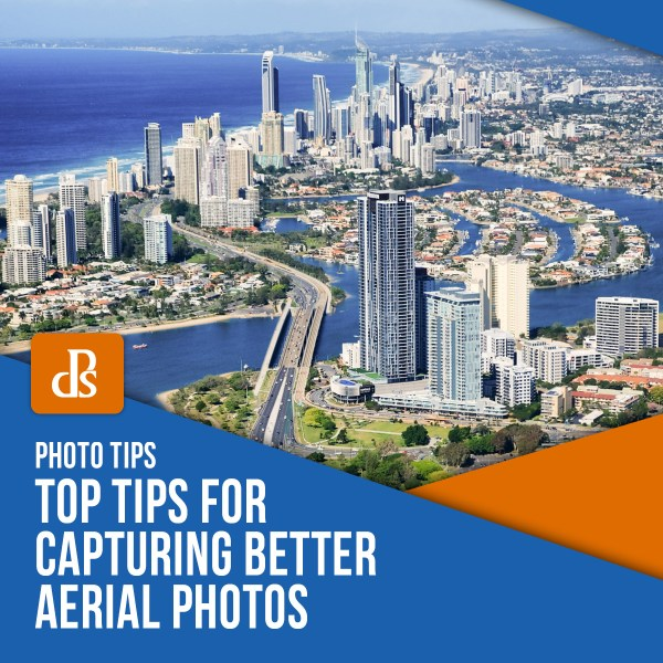 Top Tips for Capturing Better Aerial Photos