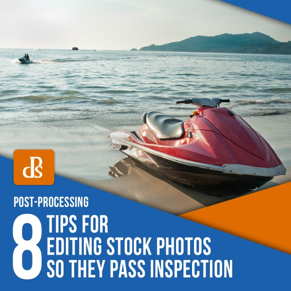 8 Tips for Editing Stock Photos so they Pass Inspection