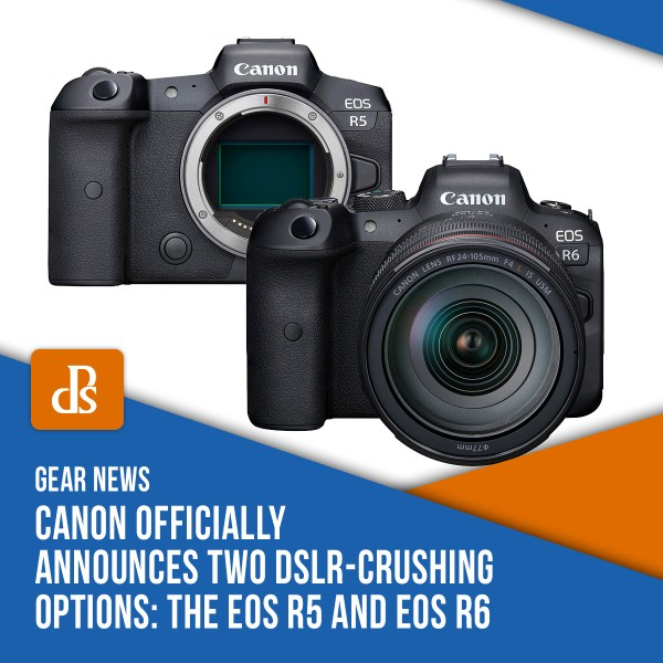 Canon Officially Announces Two DSLR-Crushing Options: The EOS R5 and EOS R6