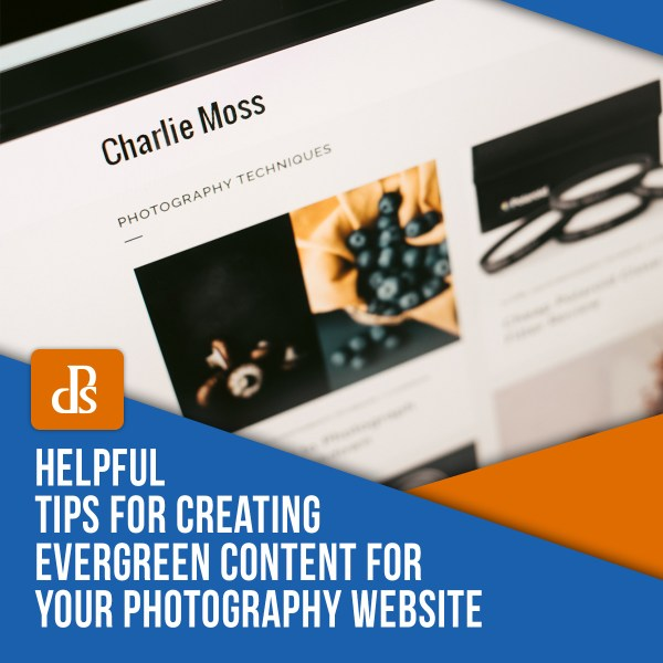 Helpful Tips for Creating Evergreen Content for your Photography Website