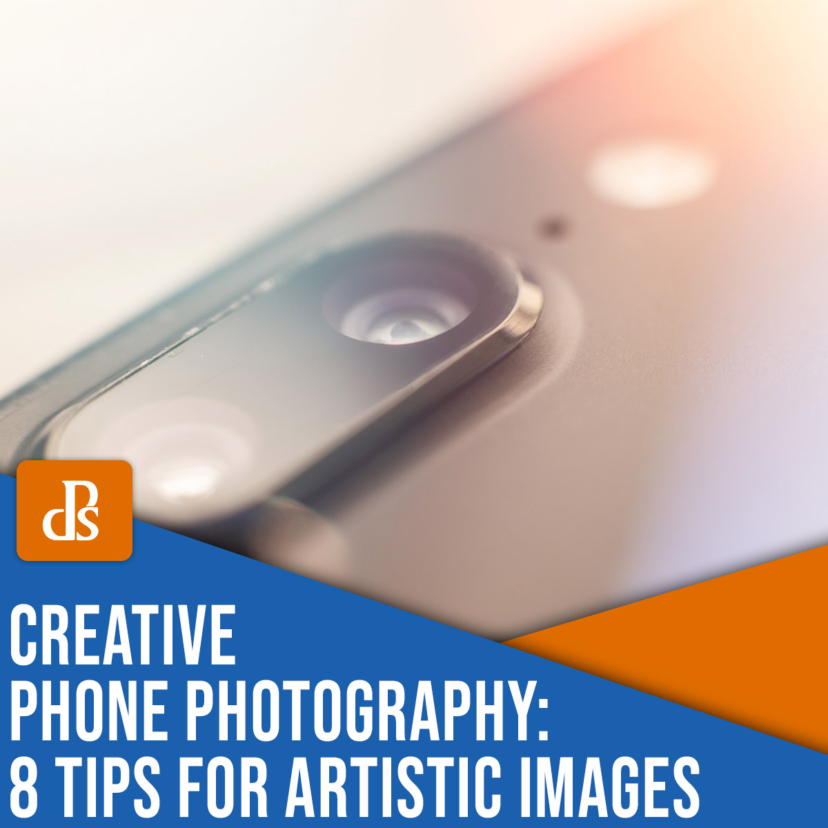 creative phone photography: 8 tips for artistic images
