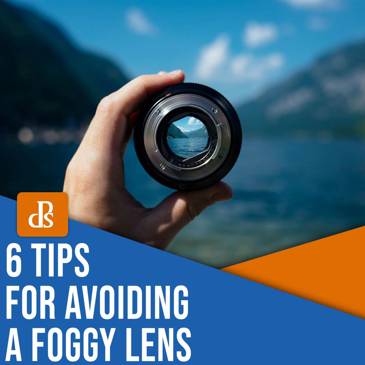 6 tips for avoiding a foggy lens