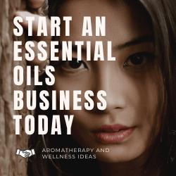 Start an essential oils business today