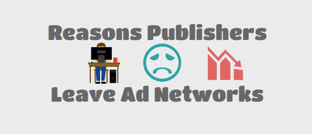 Reasons Publishers Leave Ad Networks