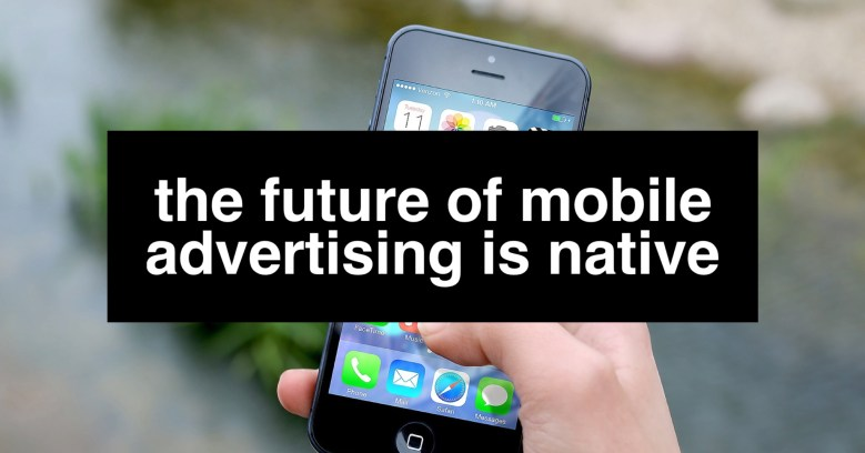 the-future-of-mobile-advertising-is-native-cover