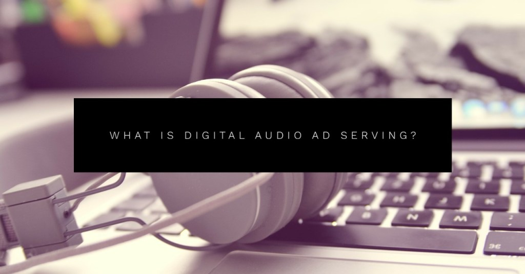 what is digital audio ad serving