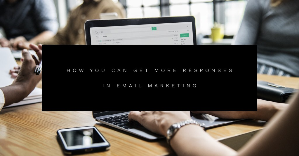 how to get more responses in your email marketing