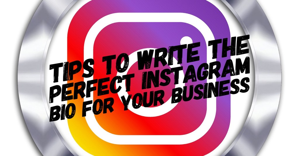 Tips to Write the Perfect Instagram Bio for your Business