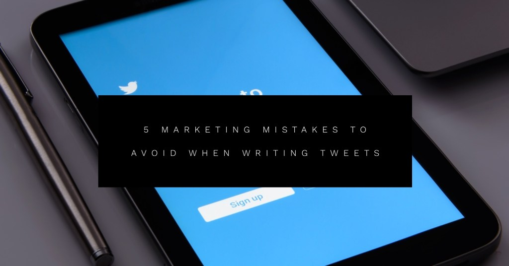 5 Marketing Mistakes to Avoid When Writing Tweets