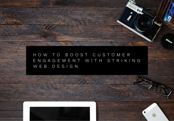 How to Boost Customer Engagement with Striking Web Design