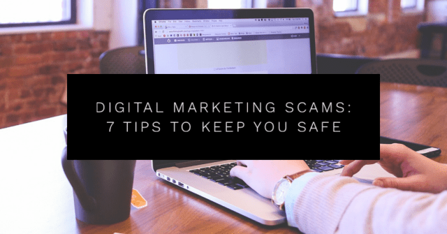 Digital Marketing Scams: 7 Tips to Keep You Safe