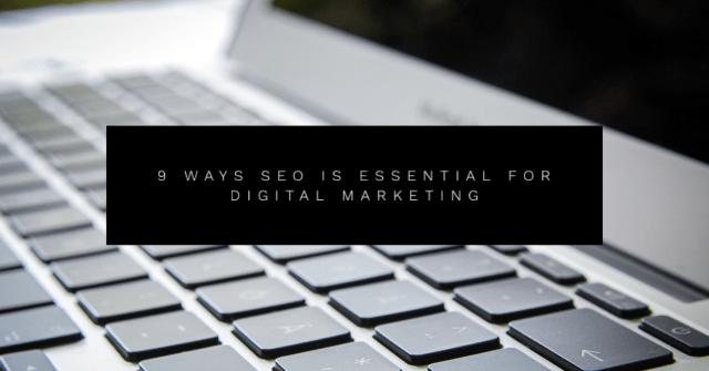 9 Ways SEO Is Essential For Digital Marketing